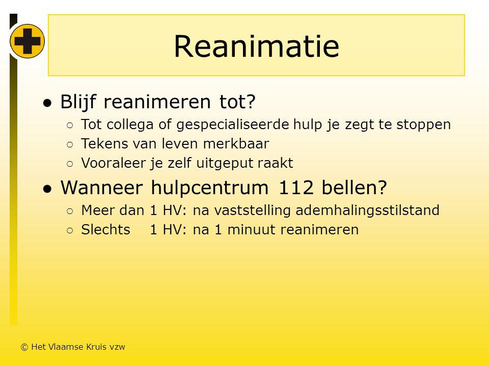 Reanimatie Blijf reanimeren tot Wanneer hulpcentrum 112 bellen