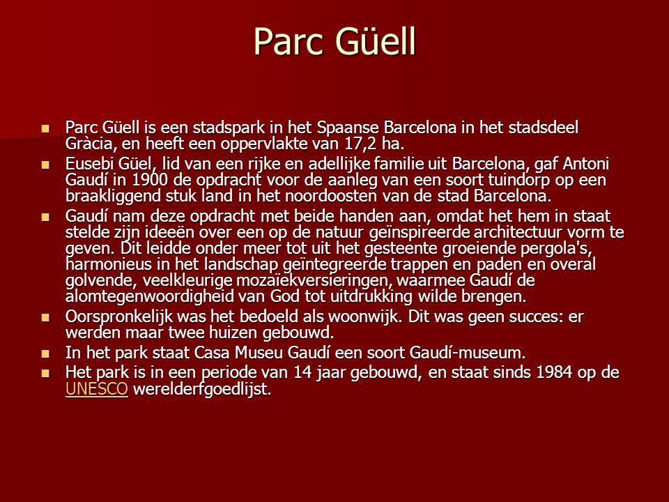Parc Güell Parc Güell is een stadspark in het Spaanse Barcelona in het stadsdeel Gràcia, en heeft een oppervlakte van 17,2 ha.