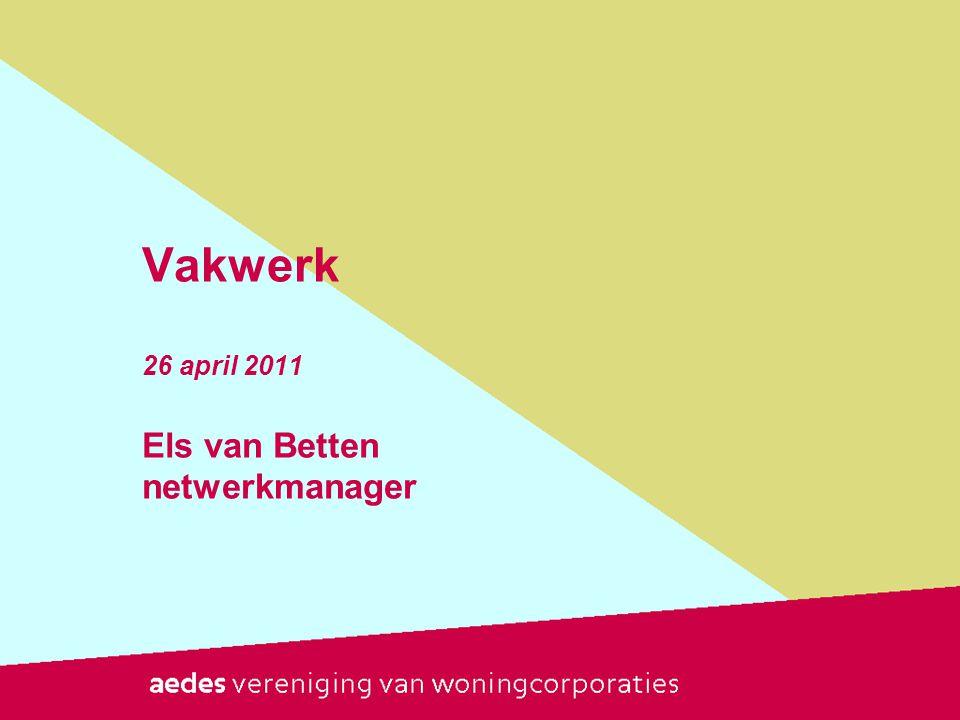 Vakwerk 26 april 2011 Els van Betten netwerkmanager