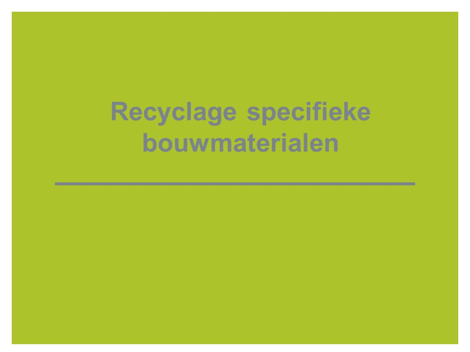 Recyclage specifieke bouwmaterialen