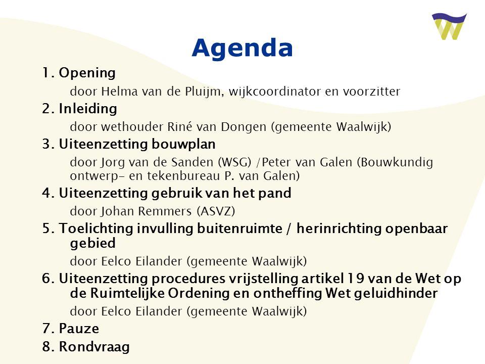 Agenda 1. Opening. door Helma van de Pluijm, wijkcoordinator en voorzitter. 2. Inleiding. door wethouder Riné van Dongen (gemeente Waalwijk)