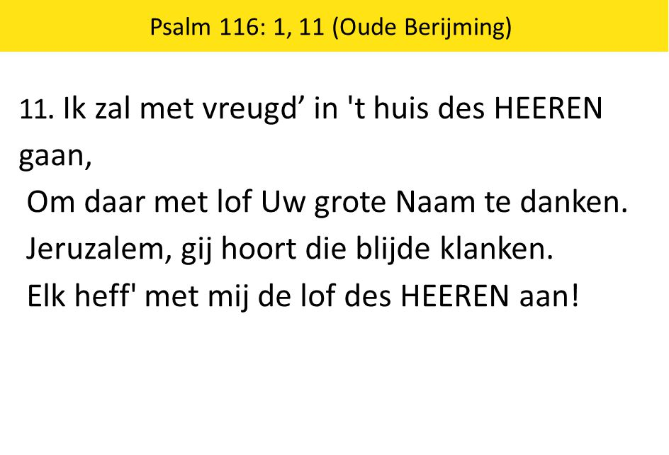 Psalm 116: 1, 11 (Oude Berijming)