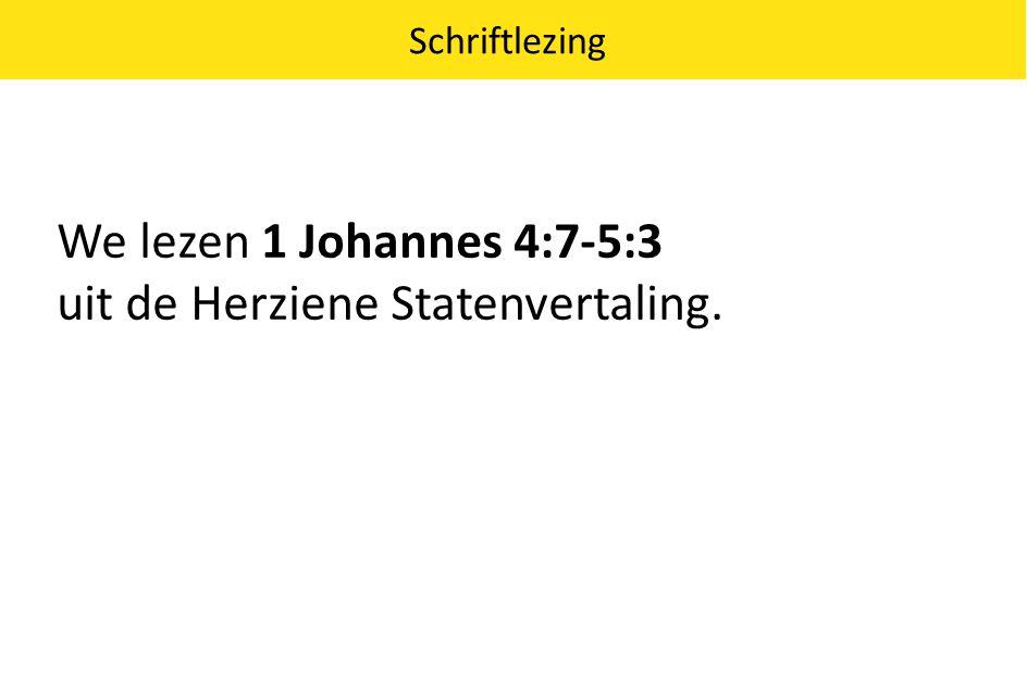 We lezen 1 Johannes 4:7-5:3 uit de Herziene Statenvertaling.