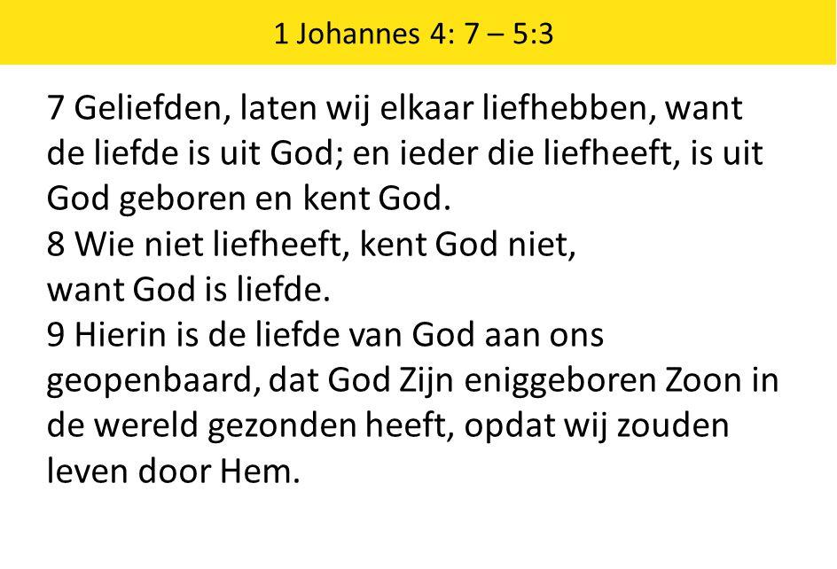 8 Wie niet liefheeft, kent God niet, want God is liefde.