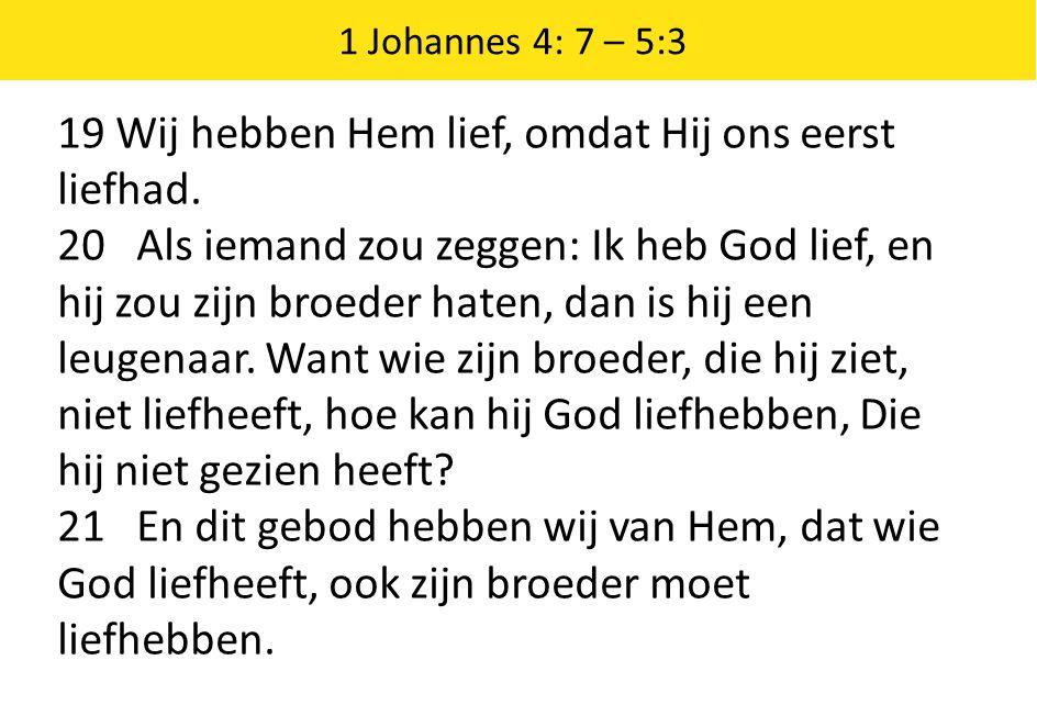 19 Wij hebben Hem lief, omdat Hij ons eerst liefhad.