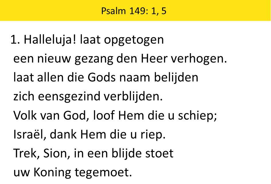 1. Halleluja! laat opgetogen een nieuw gezang den Heer verhogen.