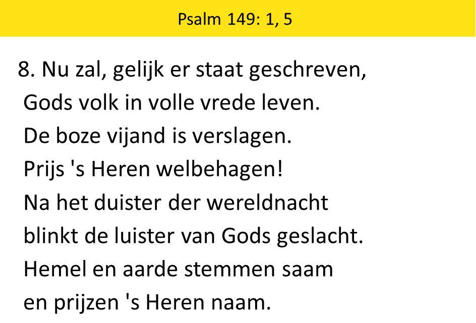 8. Nu zal, gelijk er staat geschreven, Gods volk in volle vrede leven.