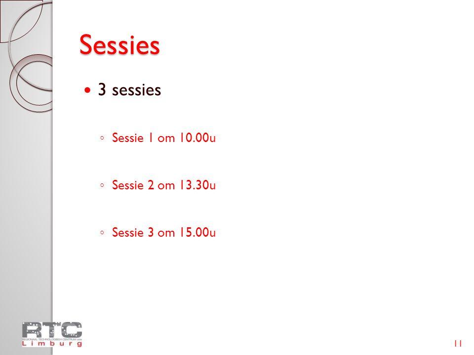 Sessies 3 sessies Sessie 1 om 10.00u Sessie 2 om 13.30u
