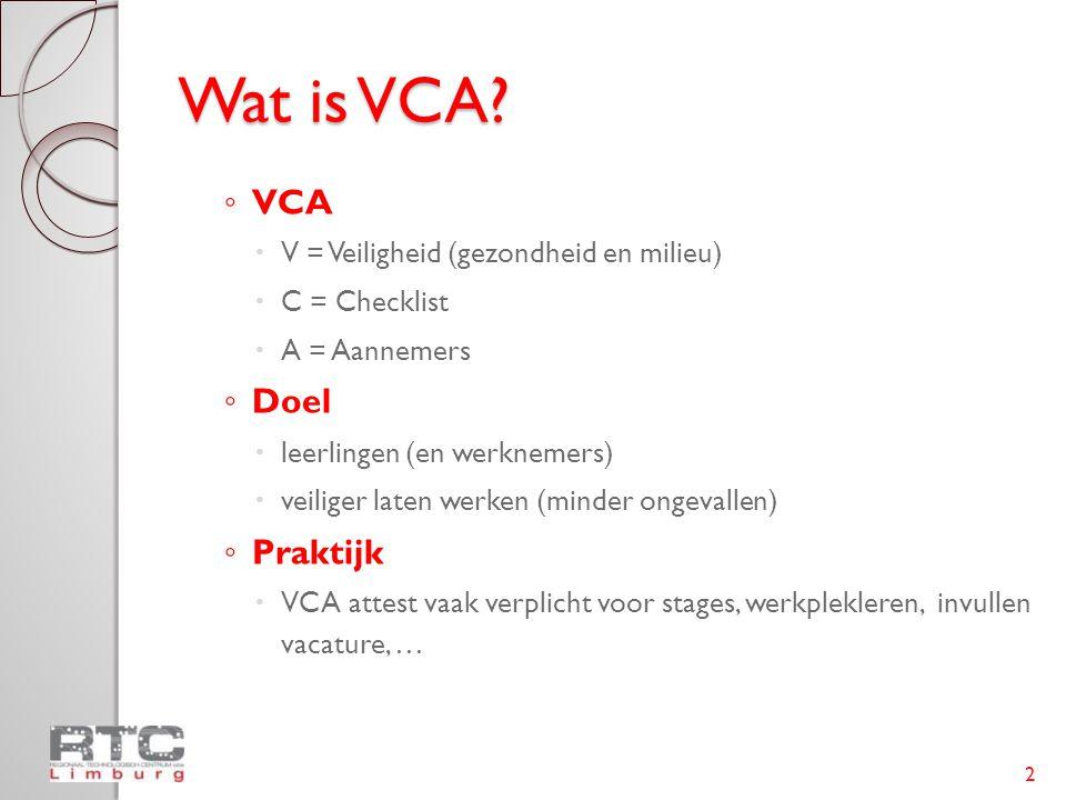 Wat is VCA VCA Doel Praktijk V = Veiligheid (gezondheid en milieu)