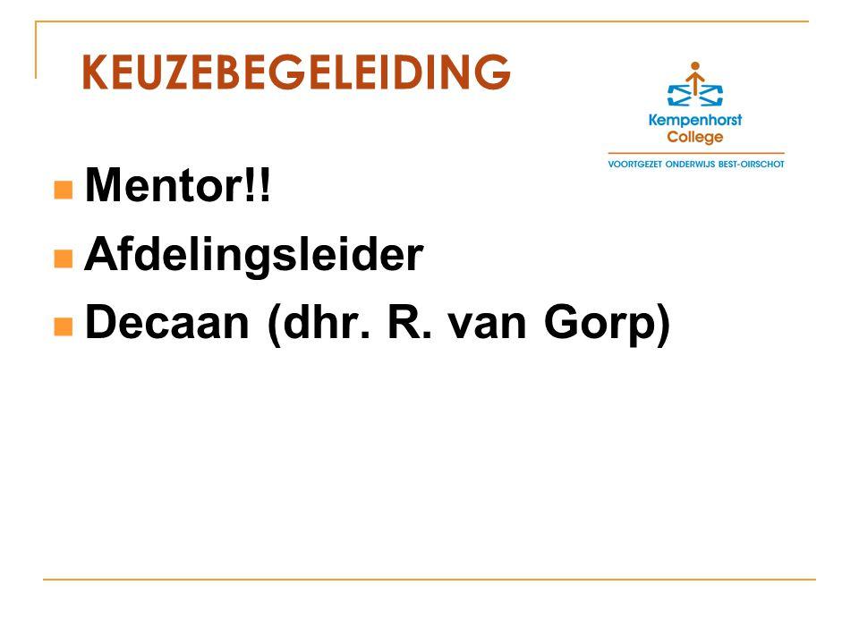 KEUZEBEGELEIDING Mentor!! Afdelingsleider Decaan (dhr. R. van Gorp)