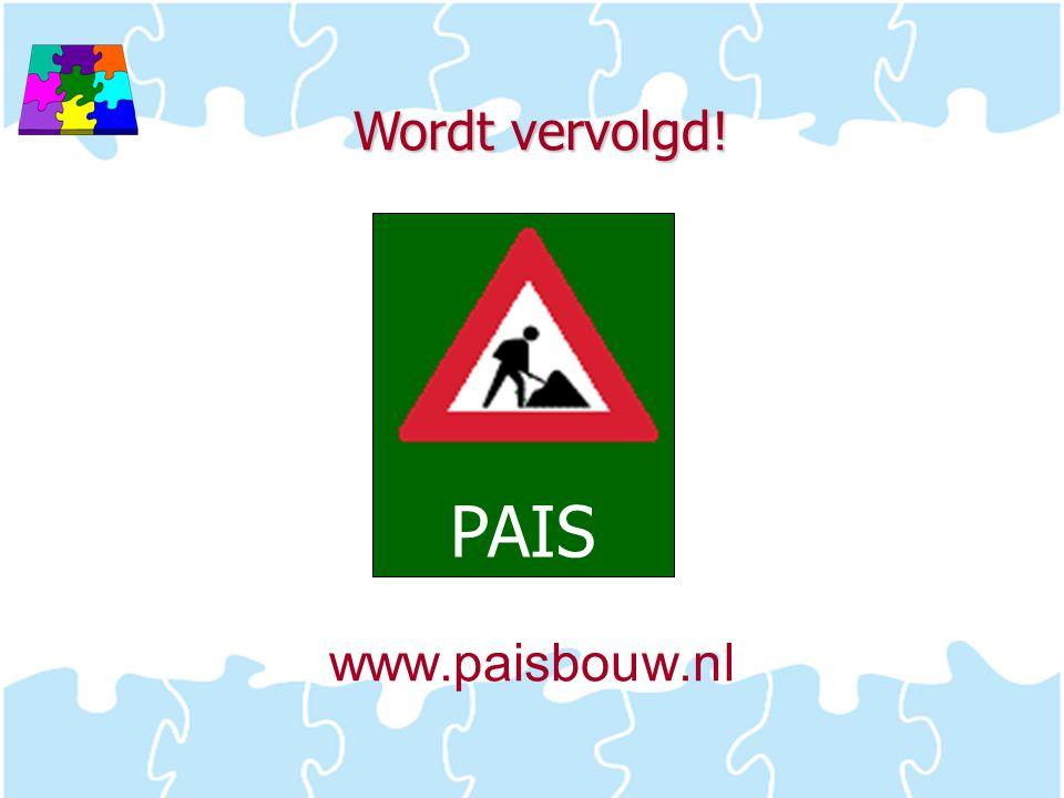 Wordt vervolgd! PAIS www.paisbouw.nl
