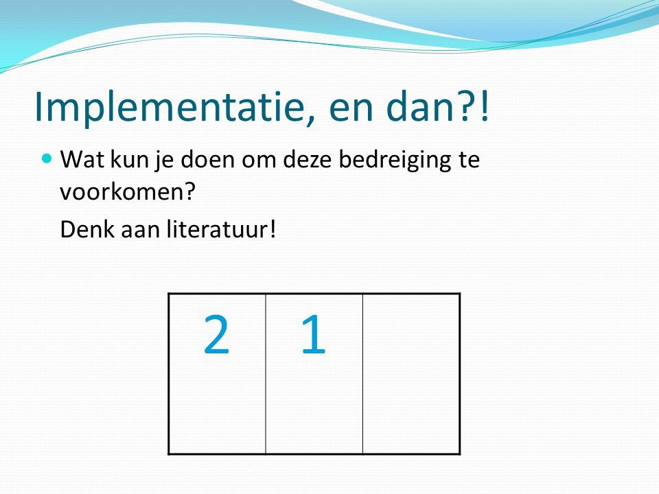 Implementatie, en dan ! Wat kun je doen om deze bedreiging te voorkomen Denk aan literatuur! 2 1