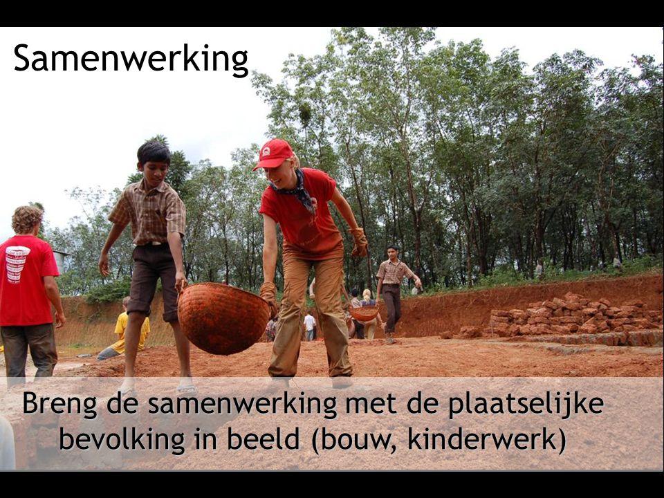 Samenwerking Breng de samenwerking met de plaatselijke bevolking in beeld (bouw, kinderwerk) 4/3/2017.