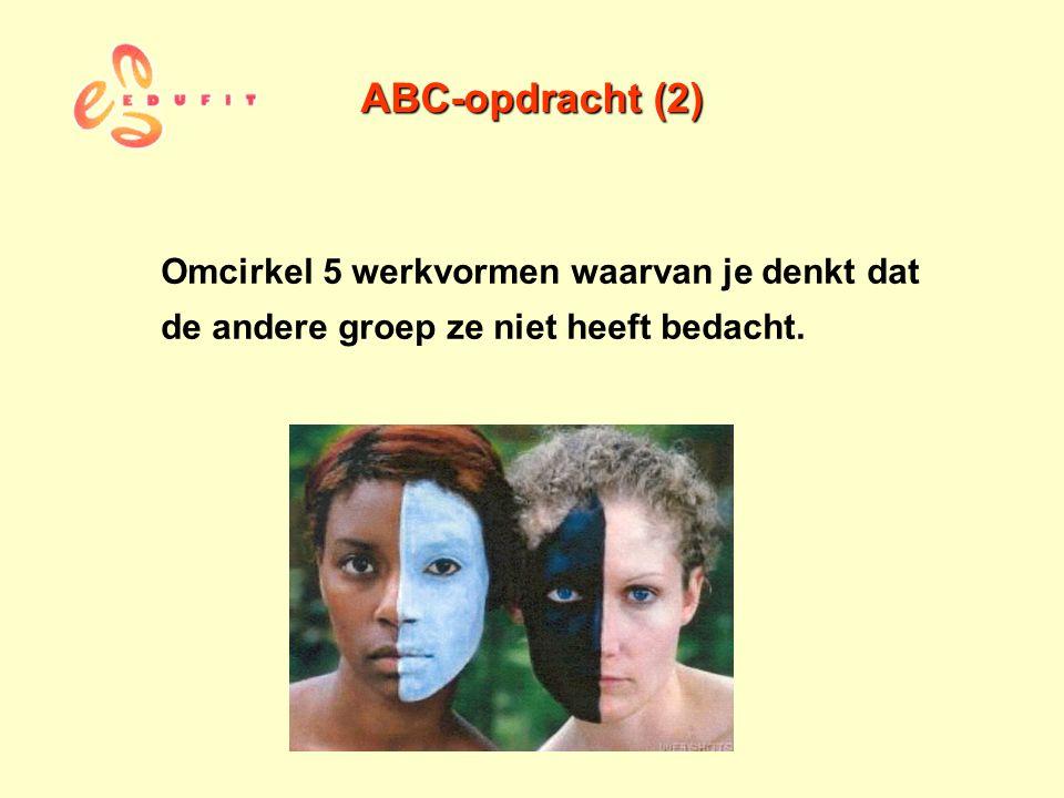 ABC-opdracht (2) Omcirkel 5 werkvormen waarvan je denkt dat de andere groep ze niet heeft bedacht.
