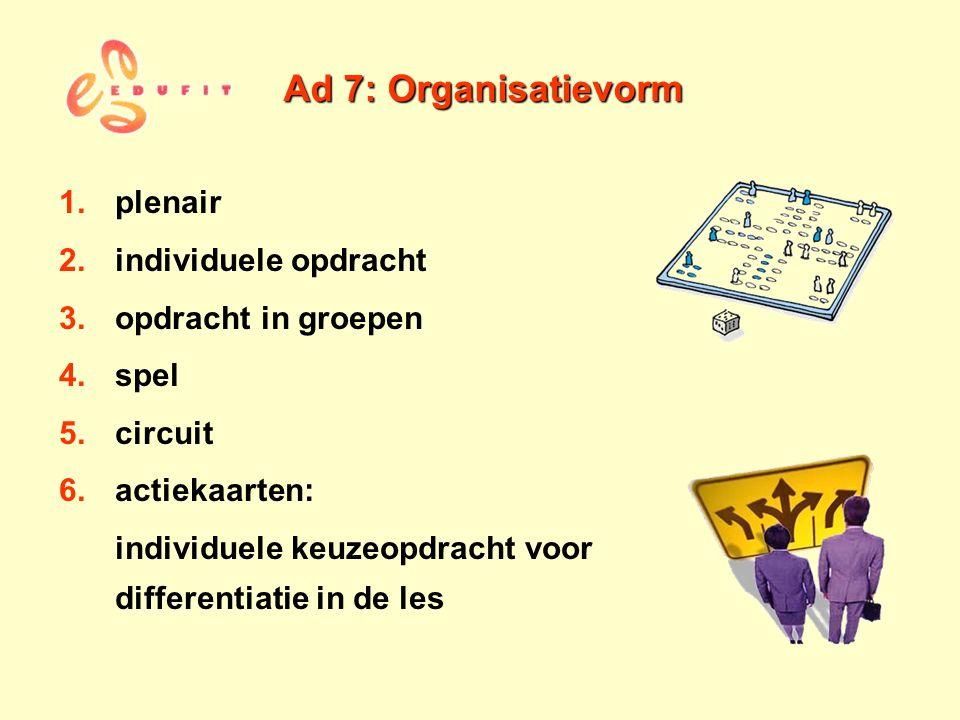 Ad 7: Organisatievorm plenair individuele opdracht opdracht in groepen