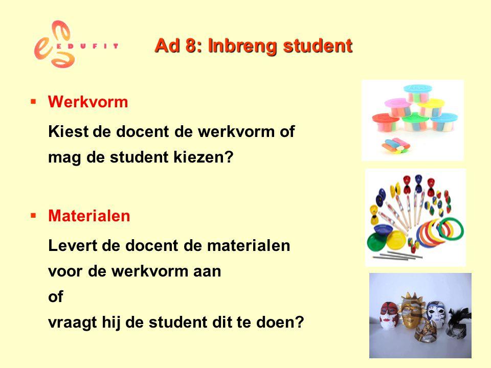 Ad 8: Inbreng student Werkvorm