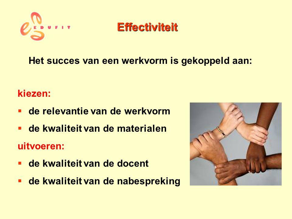 Effectiviteit Het succes van een werkvorm is gekoppeld aan: kiezen: