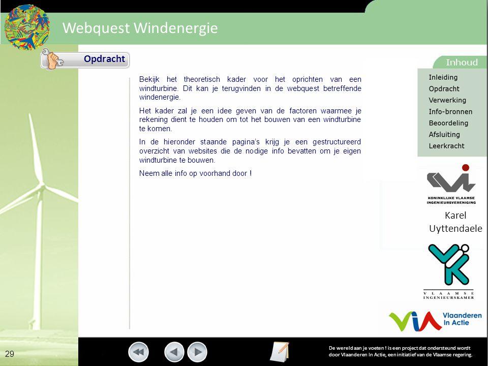 Opdracht Bekijk het theoretisch kader voor het oprichten van een windturbine. Dit kan je terugvinden in de webquest betreffende windenergie.