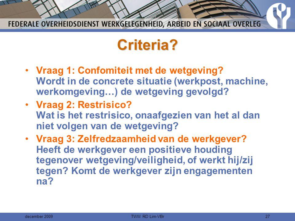 Criteria Vraag 1: Confomiteit met de wetgeving Wordt in de concrete situatie (werkpost, machine, werkomgeving…) de wetgeving gevolgd