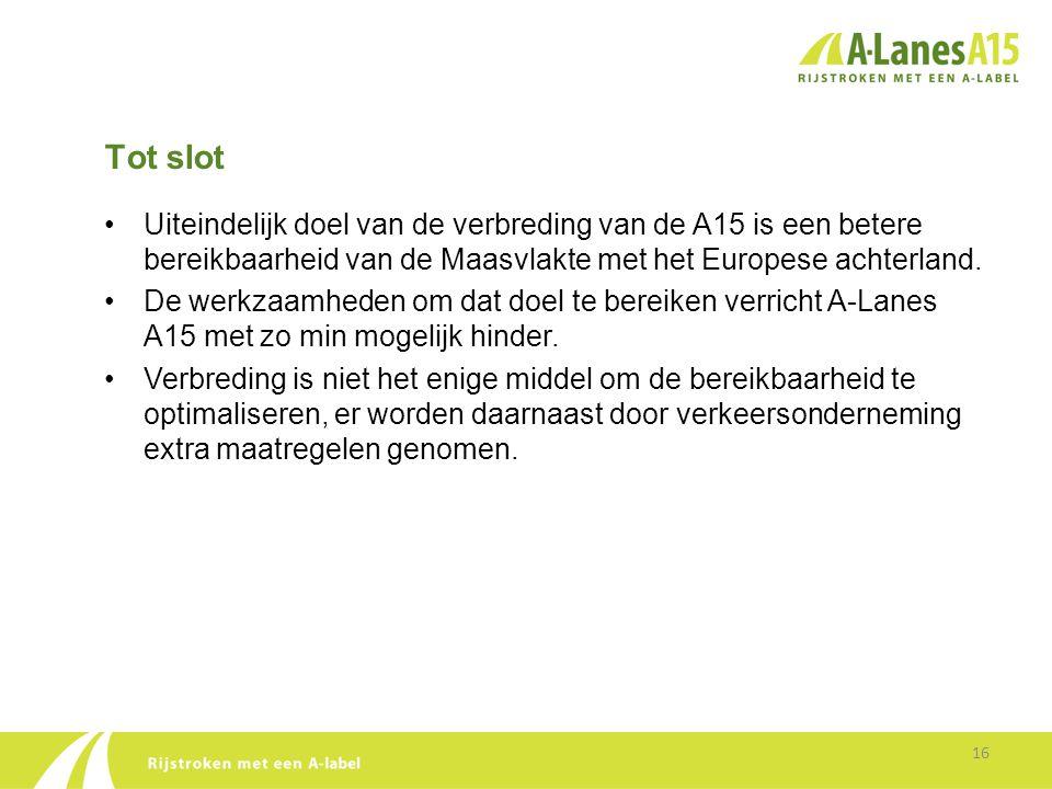 Tot slot Uiteindelijk doel van de verbreding van de A15 is een betere bereikbaarheid van de Maasvlakte met het Europese achterland.