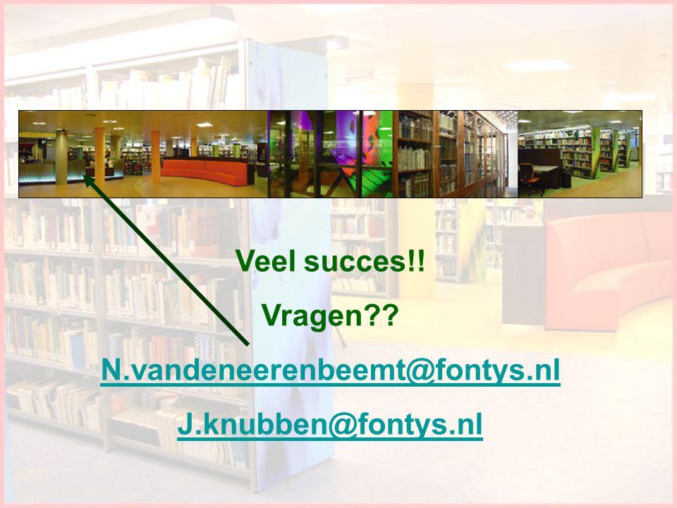 Veel succes!! Vragen N.vandeneerenbeemt@fontys.nl
