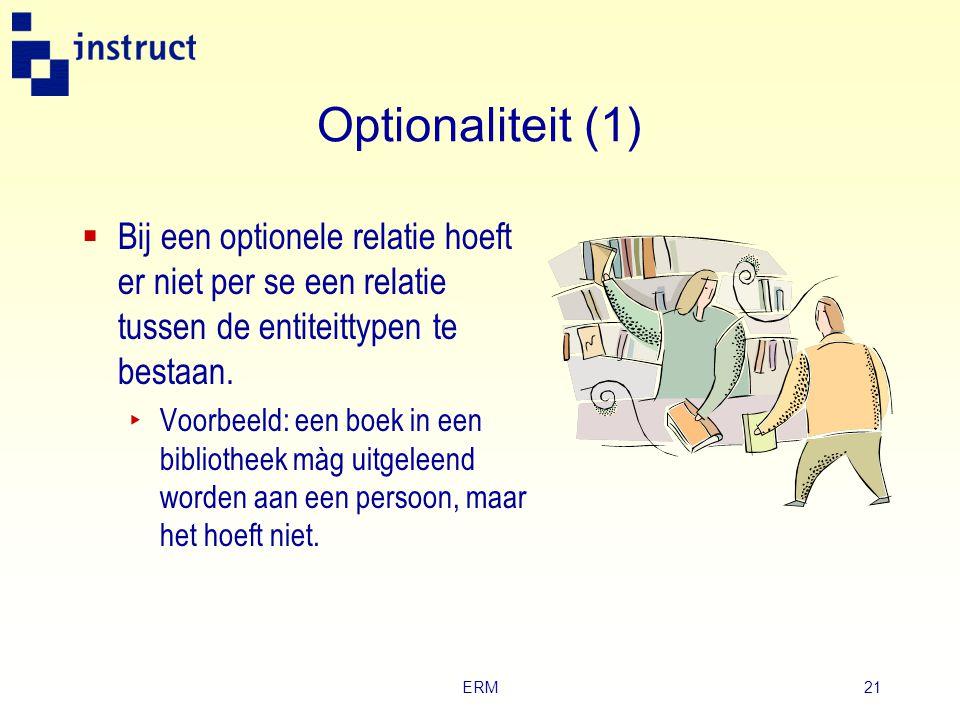Optionaliteit (1) Bij een optionele relatie hoeft er niet per se een relatie tussen de entiteittypen te bestaan.