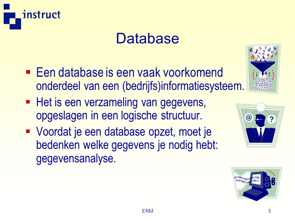 Database Een database is een vaak voorkomend onderdeel van een (bedrijfs)informatiesysteem.