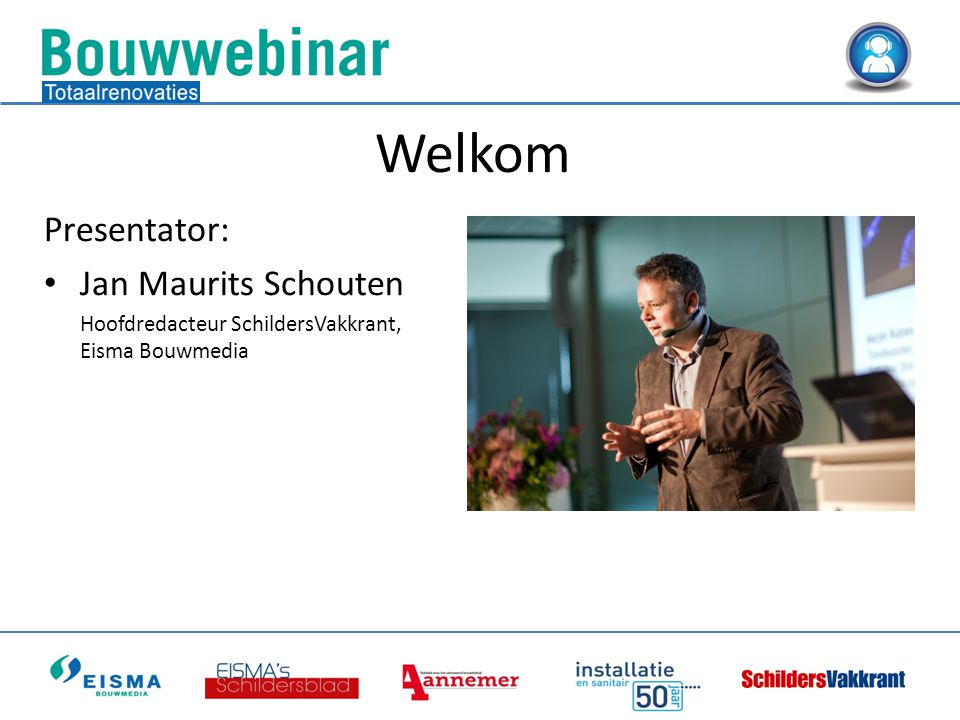 Welkom Presentator: Jan Maurits Schouten