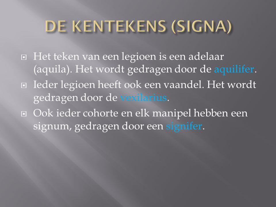 DE KENTEKENS (SIGNA) Het teken van een legioen is een adelaar (aquila). Het wordt gedragen door de aquilifer.