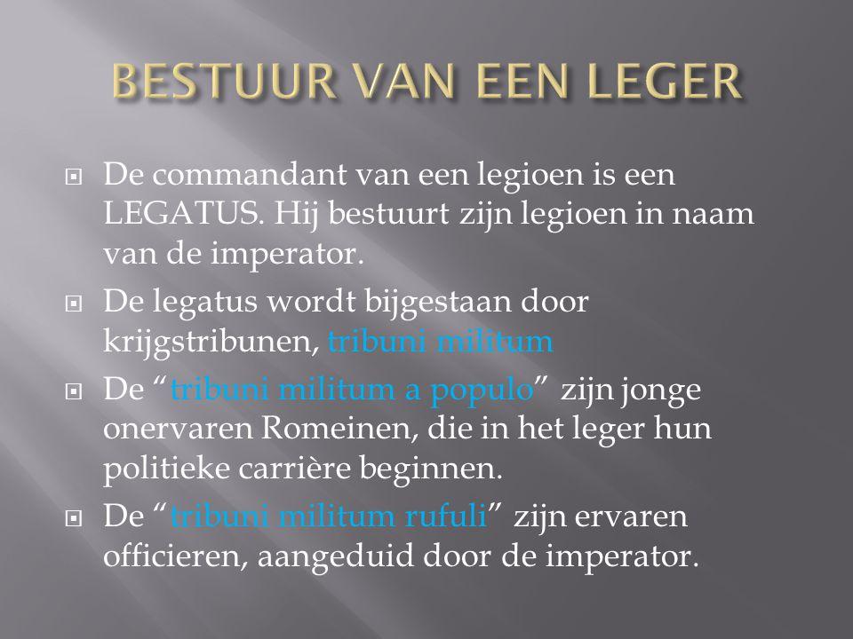 BESTUUR VAN EEN LEGER De commandant van een legioen is een LEGATUS. Hij bestuurt zijn legioen in naam van de imperator.