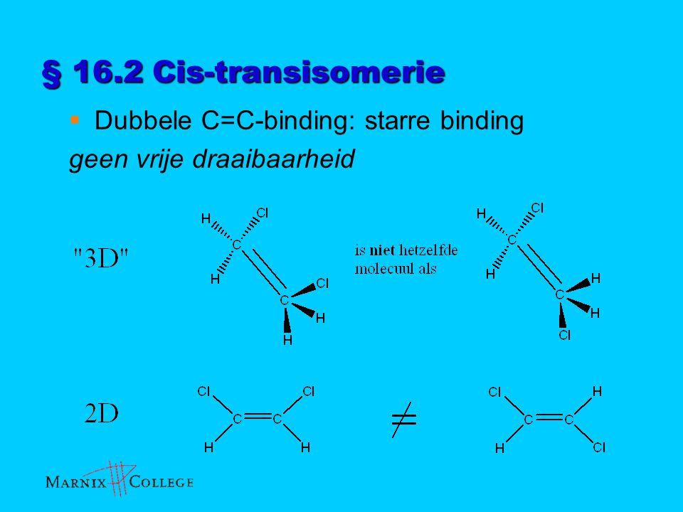 § 16.2 Cis-transisomerie Dubbele C=C-binding: starre binding