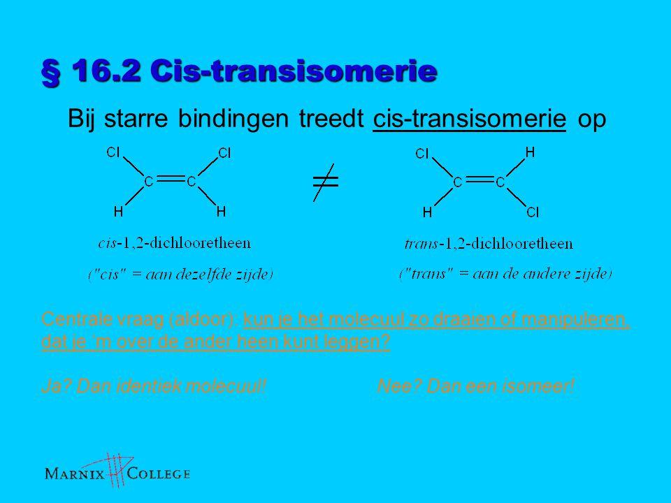 § 16.2 Cis-transisomerie Bij starre bindingen treedt cis-transisomerie op.