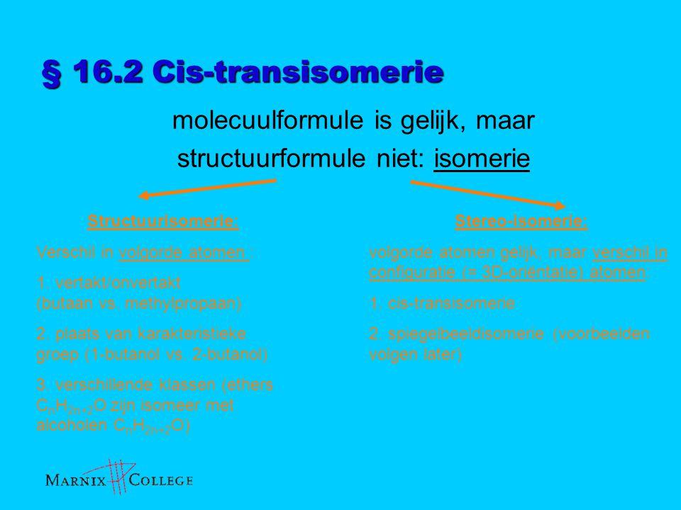 § 16.2 Cis-transisomerie molecuulformule is gelijk, maar