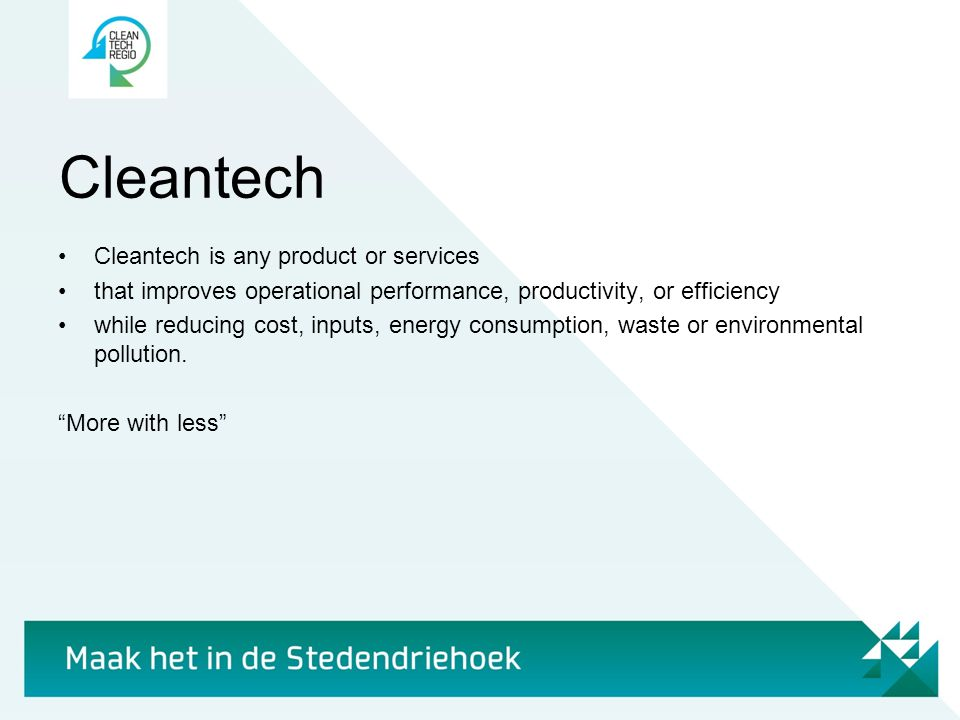 Cleantech Cleantech is any product or services