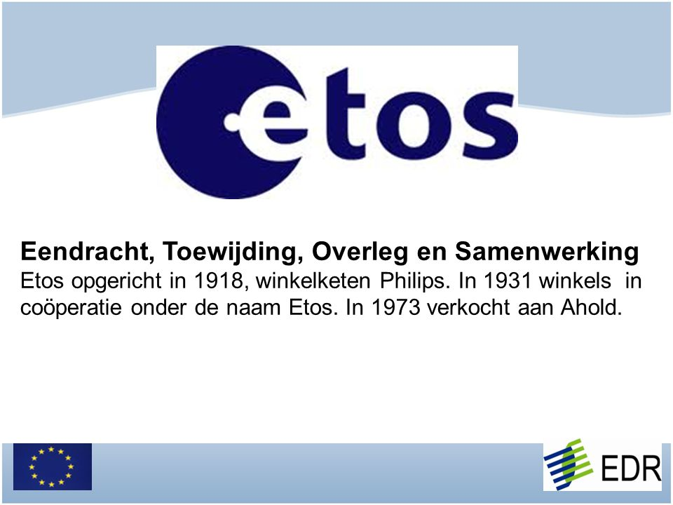 Eendracht, Toewijding, Overleg en Samenwerking Etos opgericht in 1918, winkelketen Philips.