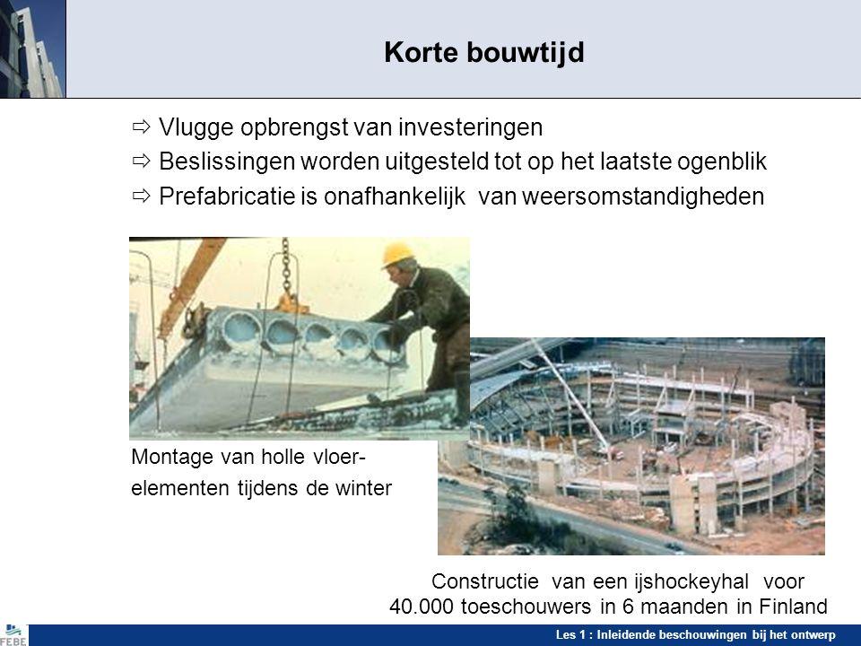 Korte bouwtijd  Vlugge opbrengst van investeringen