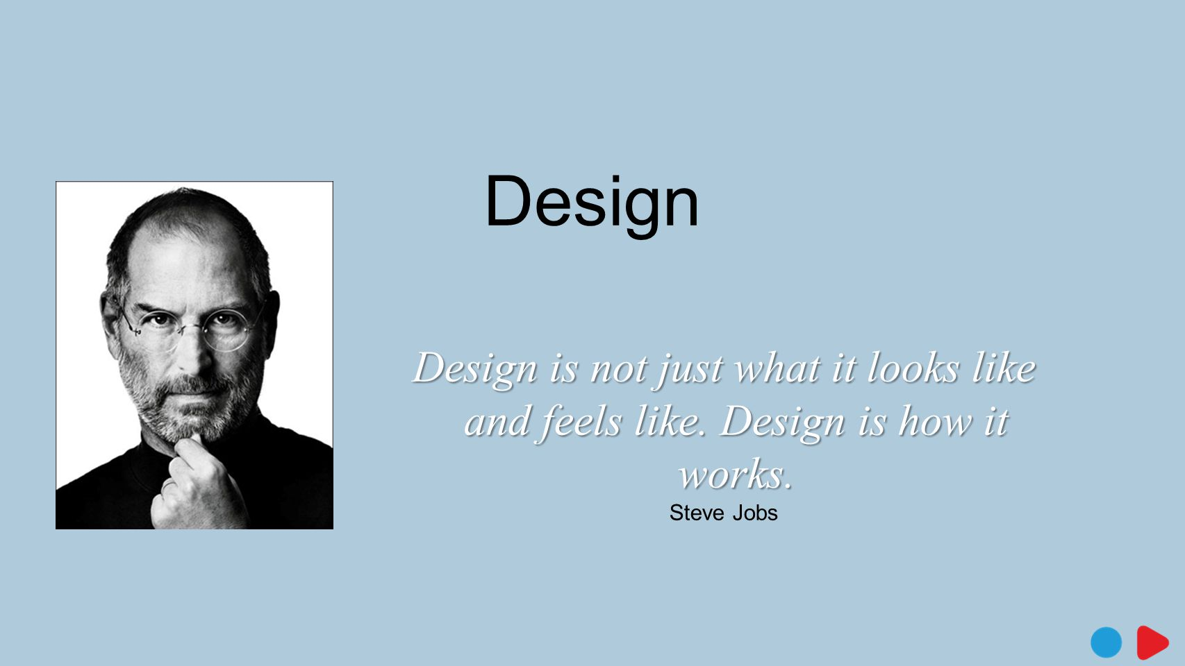 Design Design is not just what it looks like and feels like. Design is how it works. Steve Jobs