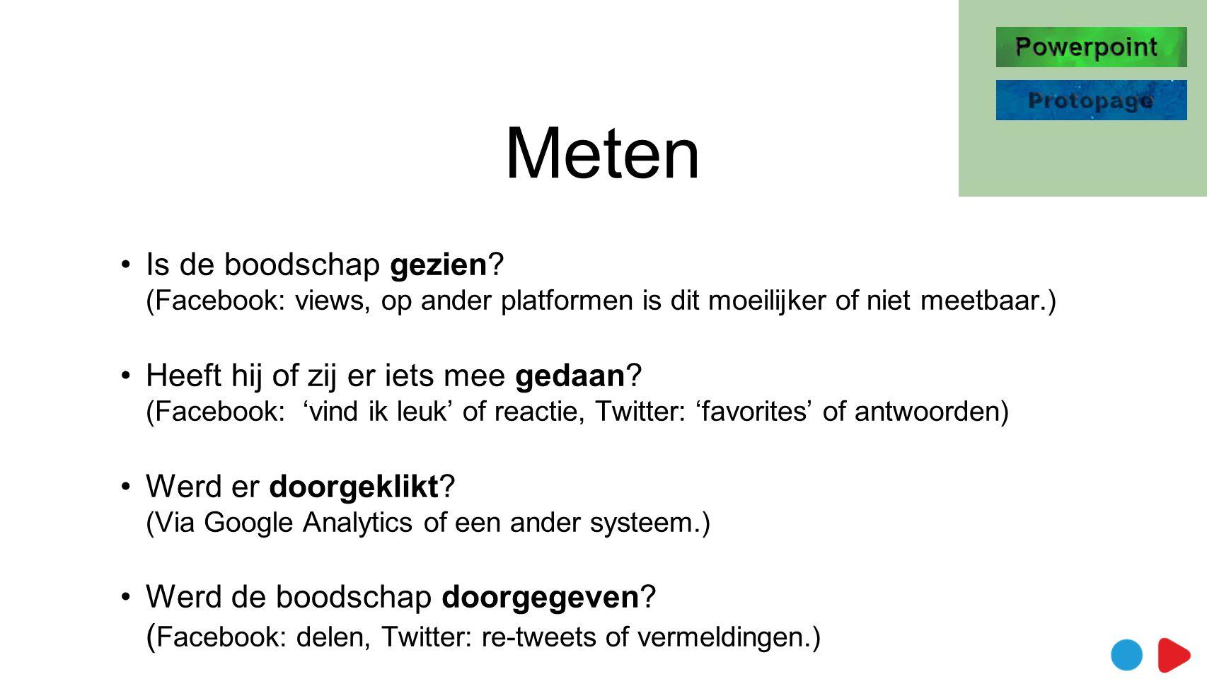 Meten Is de boodschap gezien (Facebook: views, op ander platformen is dit moeilijker of niet meetbaar.)