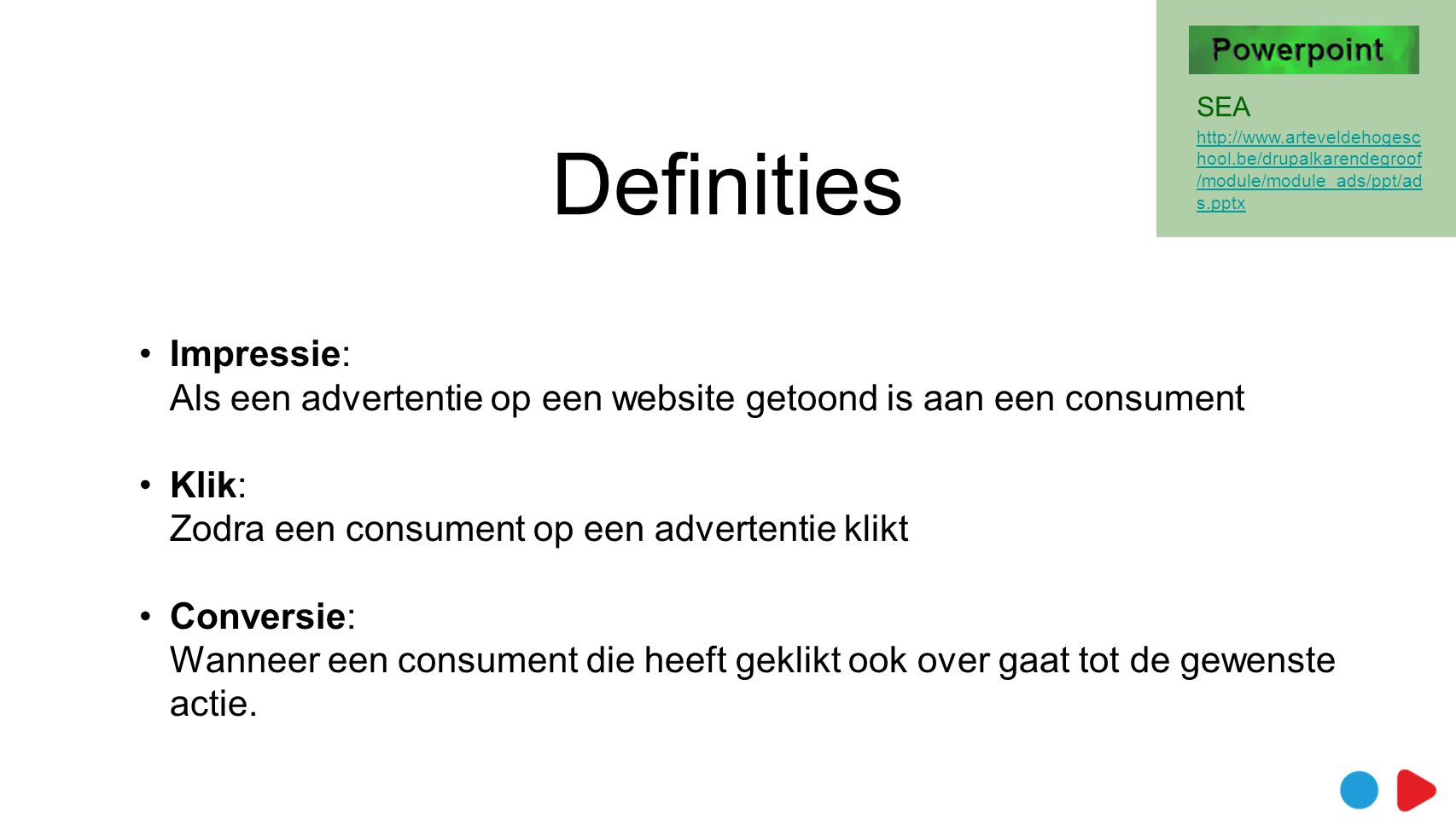 Definities SEA. http://www.arteveldehogeschool.be/drupalkarendegroof/module/module_ads/ppt/ads.pptx.