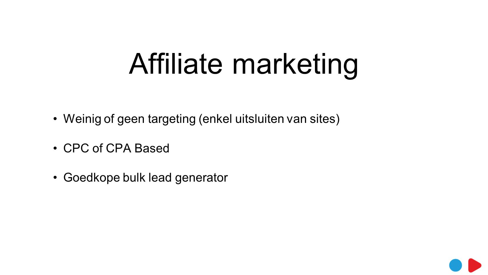 Affiliate marketing Weinig of geen targeting (enkel uitsluiten van sites) CPC of CPA Based.