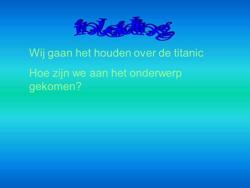 inleiding Wij gaan het houden over de titanic