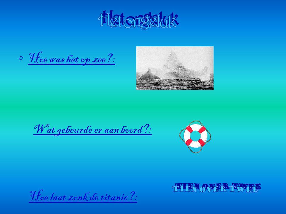 Het ongeluk Hoe was het op zee : Wat gebeurde er aan boord :