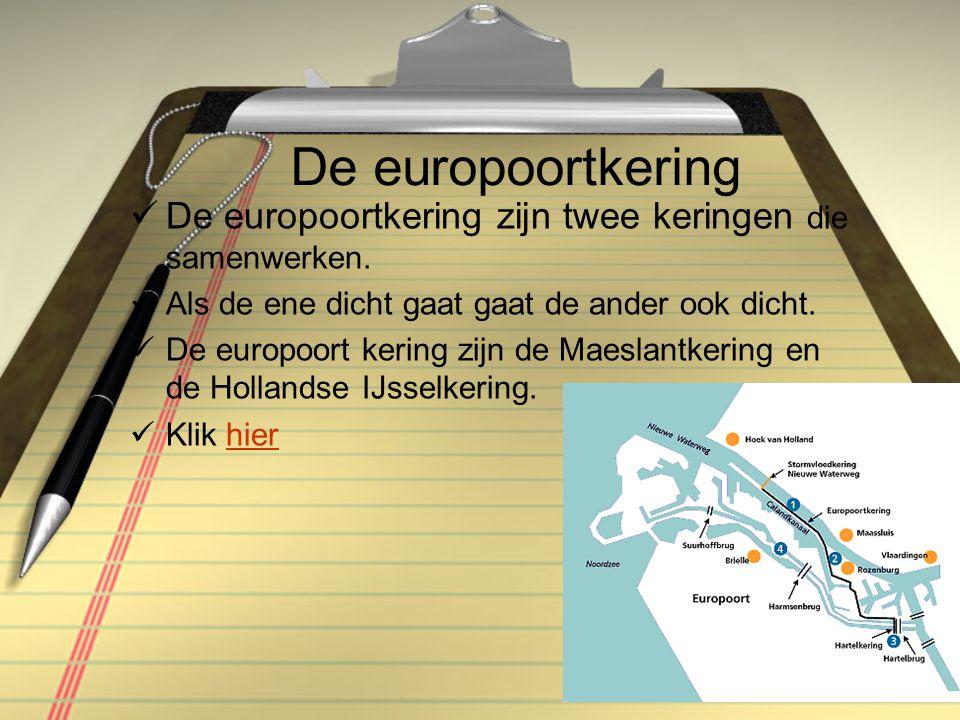 De europoortkering De europoortkering zijn twee keringen die samenwerken. Als de ene dicht gaat gaat de ander ook dicht.