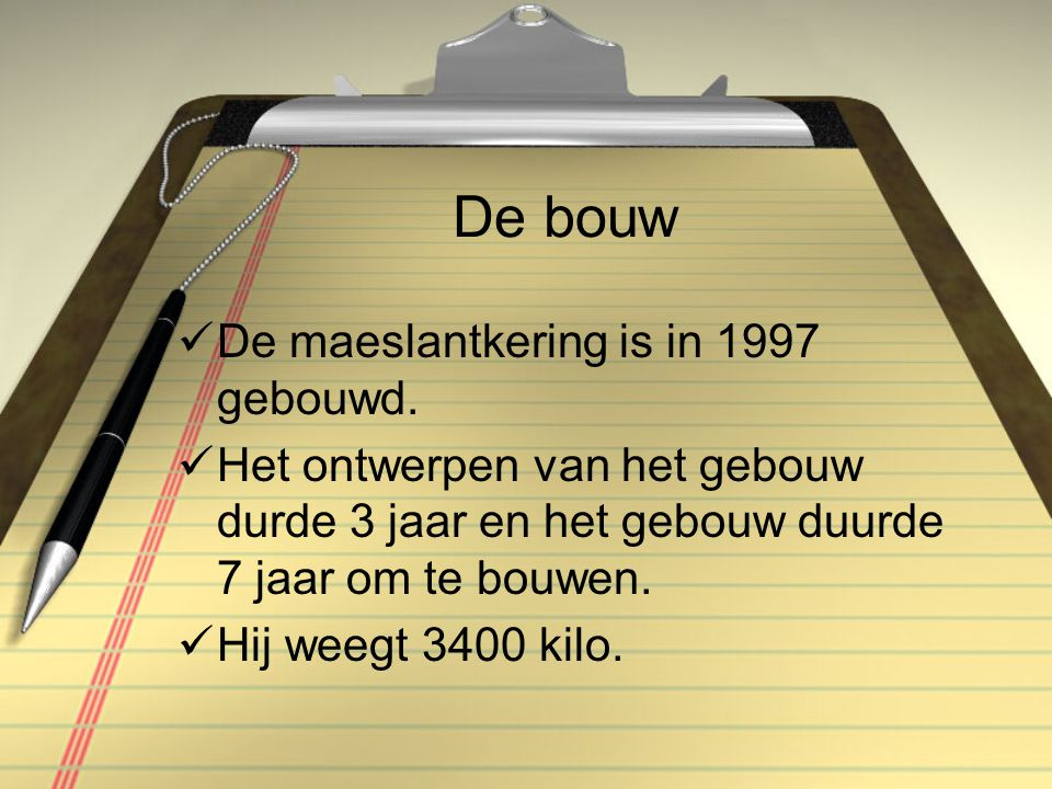 De bouw De maeslantkering is in 1997 gebouwd.