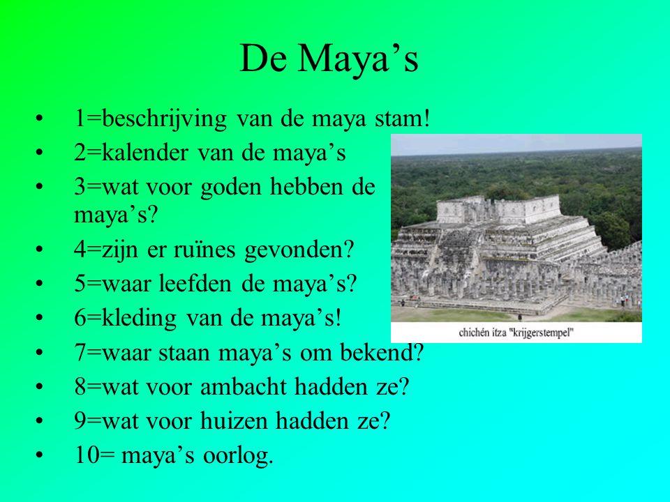 De Maya's 1=beschrijving van de maya stam! 2=kalender van de maya's