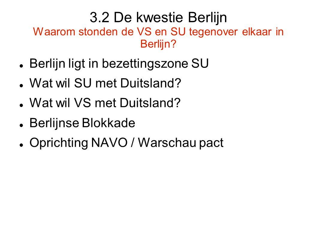 3.2 De kwestie Berlijn Waarom stonden de VS en SU tegenover elkaar in Berlijn