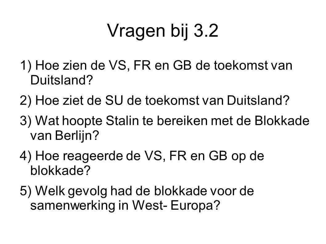 Vragen bij 3.2 1) Hoe zien de VS, FR en GB de toekomst van Duitsland