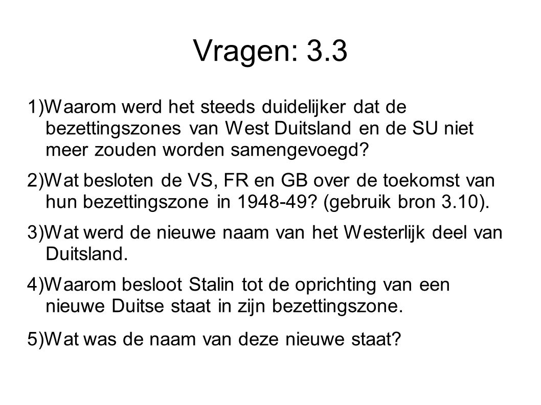 Vragen: 3.3 1)Waarom werd het steeds duidelijker dat de bezettingszones van West Duitsland en de SU niet meer zouden worden samengevoegd