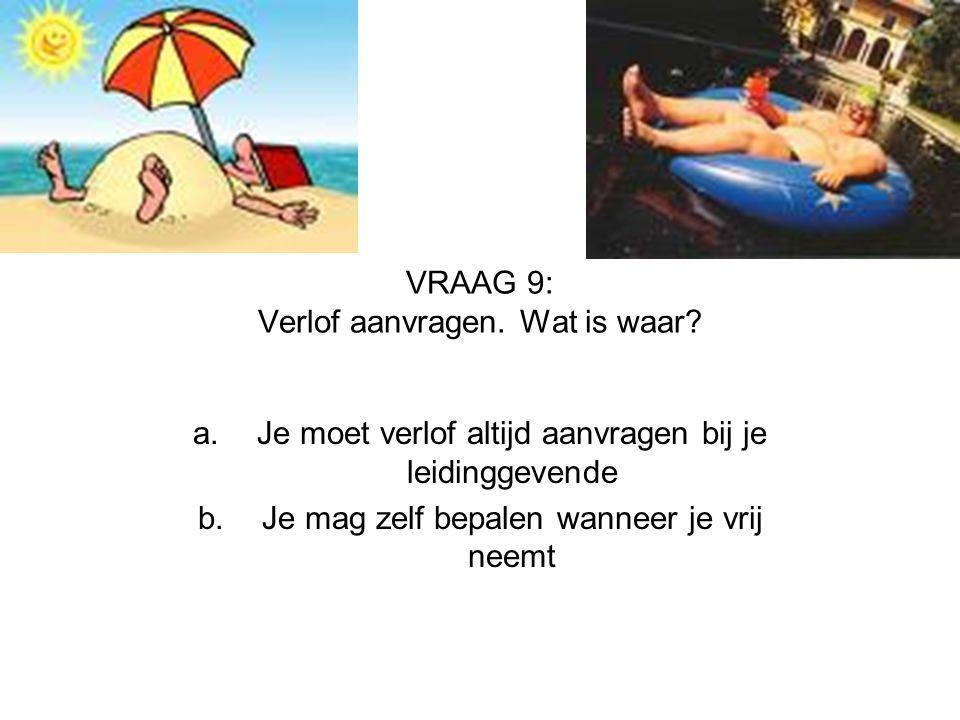 VRAAG 9: Verlof aanvragen. Wat is waar