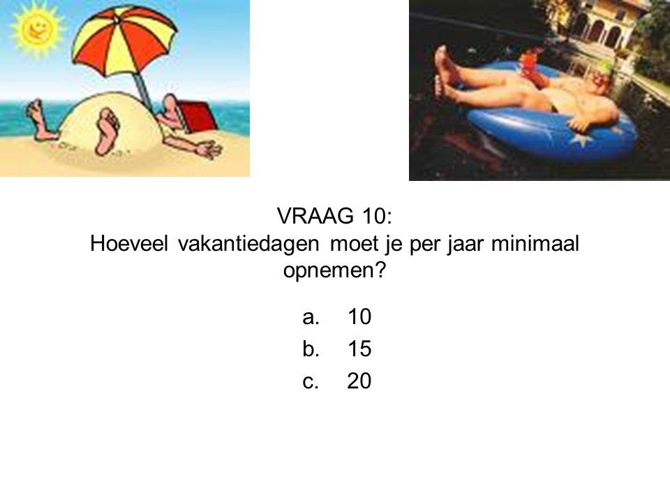 VRAAG 10: Hoeveel vakantiedagen moet je per jaar minimaal opnemen